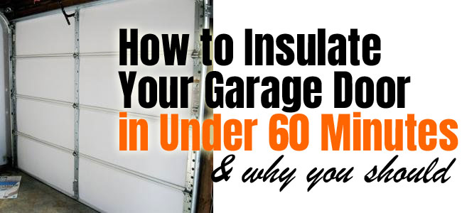 Garage Door Insulation Kit A Quick 60 Minute Diy