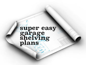 Super Easy Garage Shelving Plans