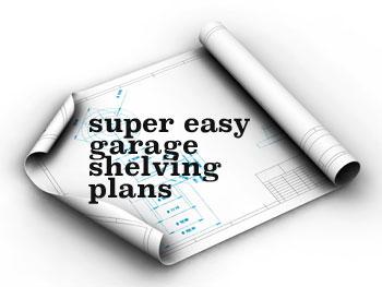 Super Easy Garage Shelving Plans